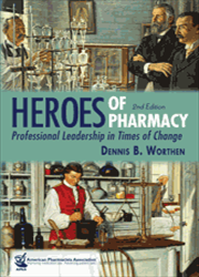 Heroes of Pharmacy: Professional Leadership in Times of Change, 2e